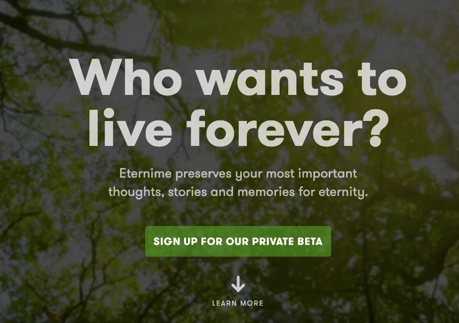 在国外,有一个叫Eterni.me的网站,就专门提供把逝者数字信息复活成AI的服务,点进网站,你就能看见一个巨大而直白的Slogan:Who wants to live forever?(谁想要永生?)